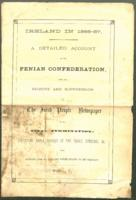"A Detailed Account of the Fenian Confederations from the Seizure and Suppresion of ""The Irish People"" to its Final Termination, ca. 1867"
